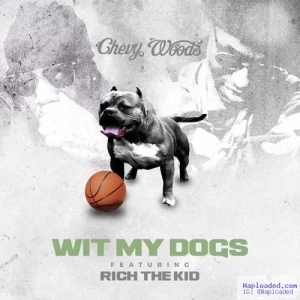 Chevy Woods - Wit My Dogs Ft. Rich The Kid